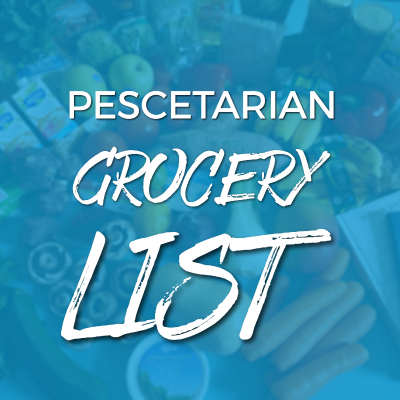 Pescetarian Grocery List: 72 Staples for Your Meat-Free Diet